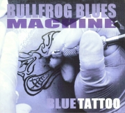 Bullfrog Blues Machine - Blue Tattoo - 2003 Munich Records