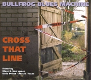 Bullfrog Blues Machine - Cross That Line - 2005 Munich Records