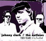 Johnny Clark & The Outlaws - Two Tears In A Bucket - 2009